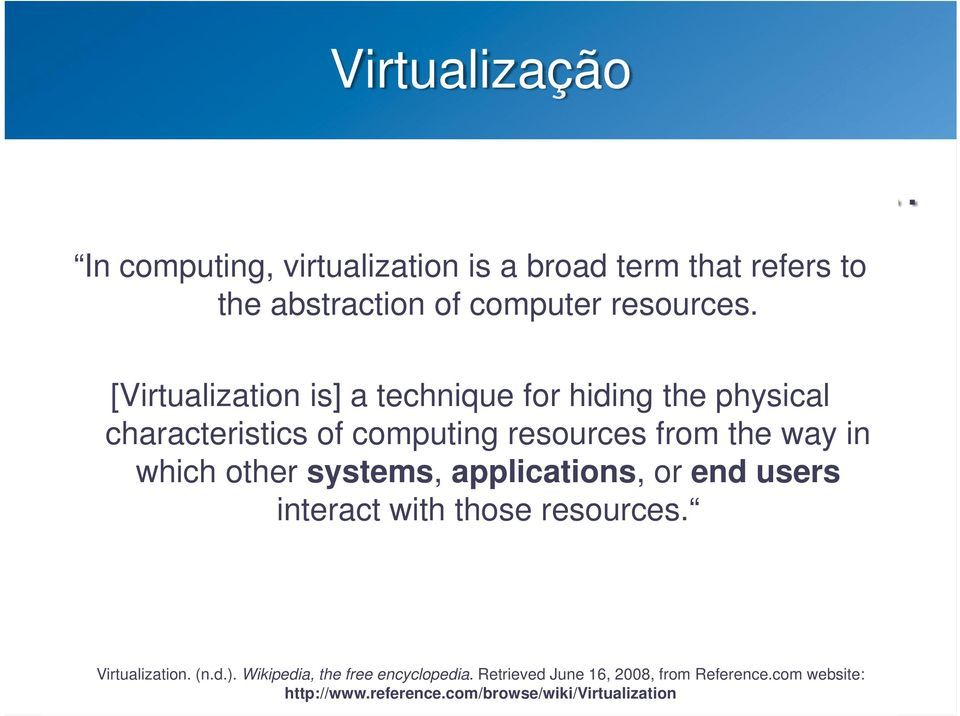 Definições e dados dos Utilizadores [Virtualization is] a technique Aplicações for hiding the physical characteristics of computing resources from