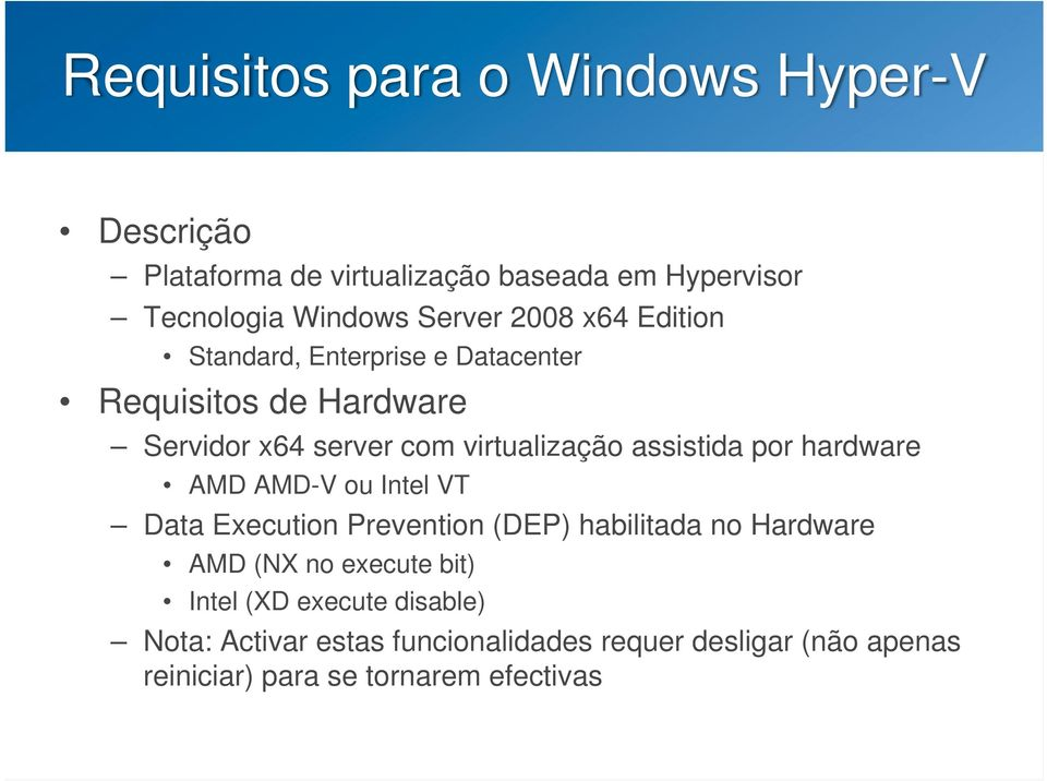 assistida por hardware AMD AMD-V ou Intel VT Data Execution Prevention (DEP) habilitada no Hardware AMD (NX no execute