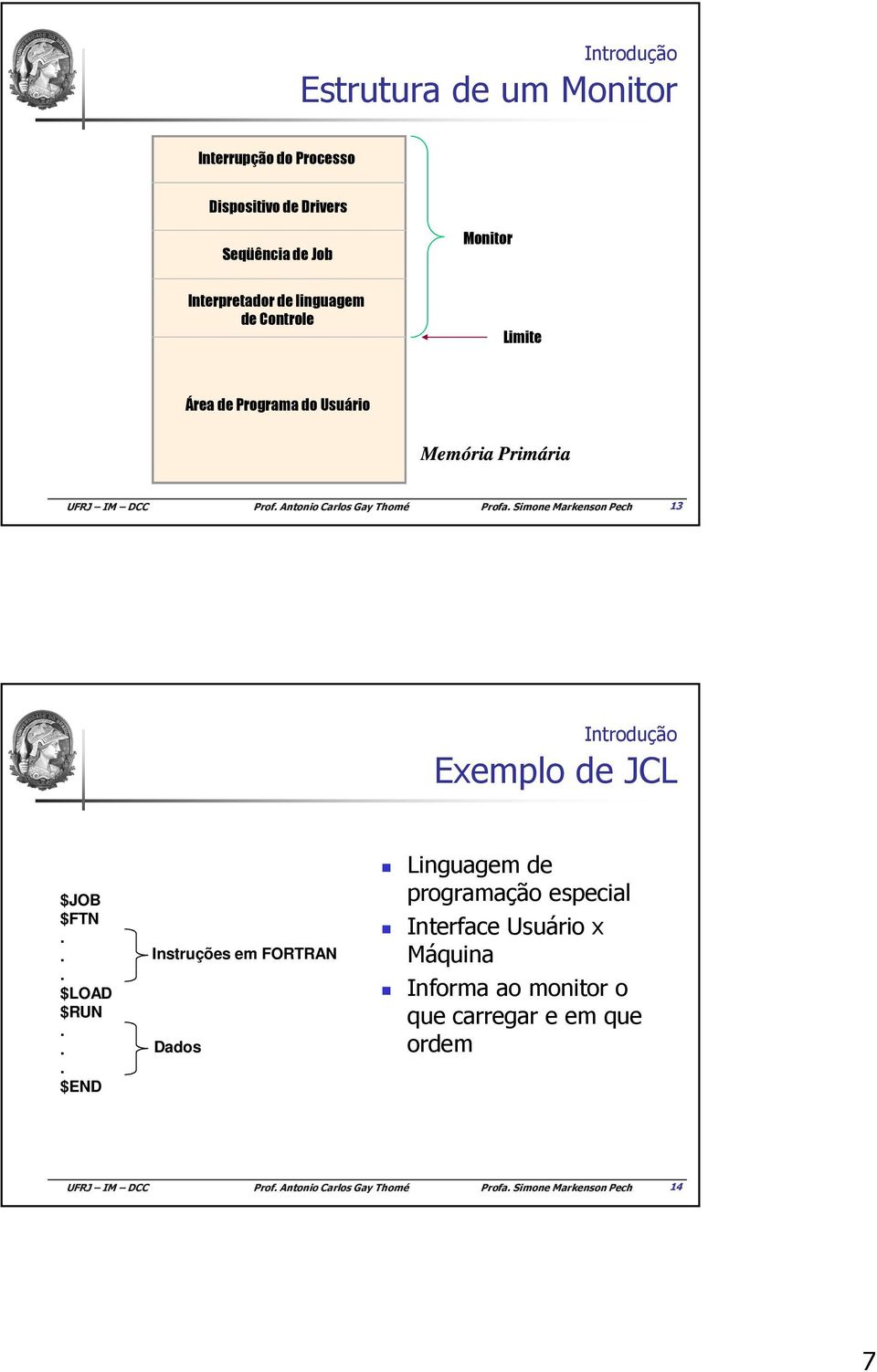 Primária 13 Exemplo de JCL $JOB $FTN... $LOAD $RUN.