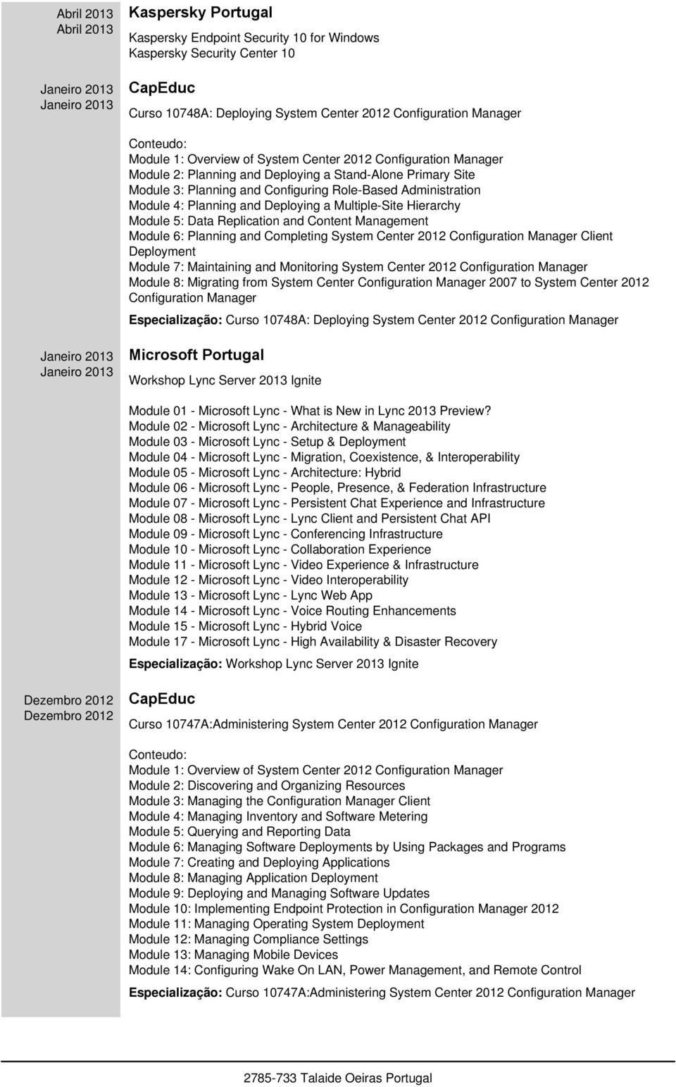 Planning and Deploying a Multiple-Site Hierarchy Module 5: Data Replication and Content Management Module 6: Planning and Completing System Center 2012 Configuration Manager Client Deployment Module