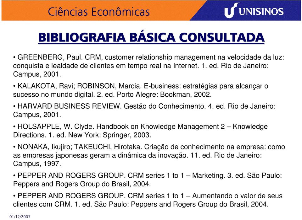 Gestão do Conhecimento. 4. ed. Rio de Janeiro: Campus, 2001. HOLSAPPLE, W. Clyde. Handbook on Knowledge Management 2 Knowledge Directions. 1. ed. New York: Springer, 2003.
