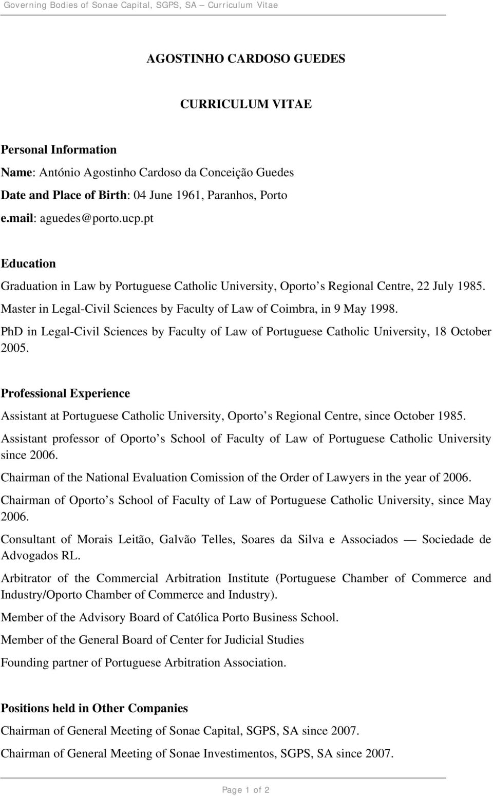 Master in Legal-Civil Sciences by Faculty of Law of Coimbra, in 9 May 1998. PhD in Legal-Civil Sciences by Faculty of Law of Portuguese Catholic University, 18 October 2005.