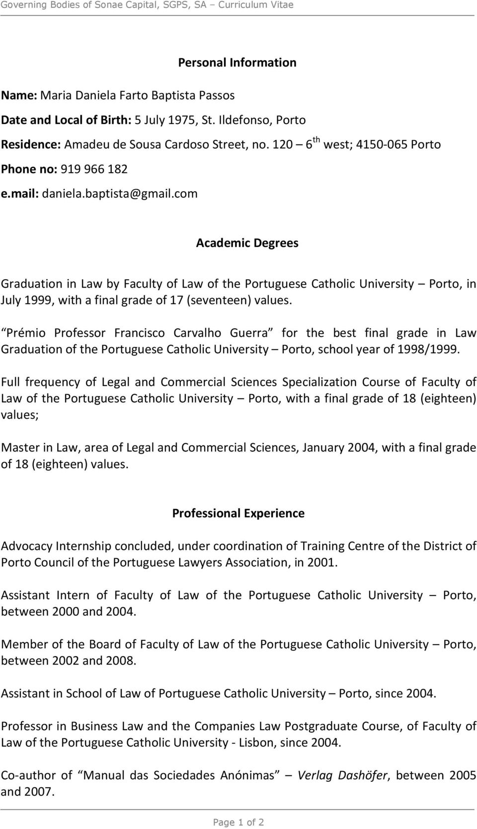 com Academic Degrees Graduation in Law by Faculty of Law of the Portuguese Catholic University Porto, in July 1999, with a final grade of 17 (seventeen) values.
