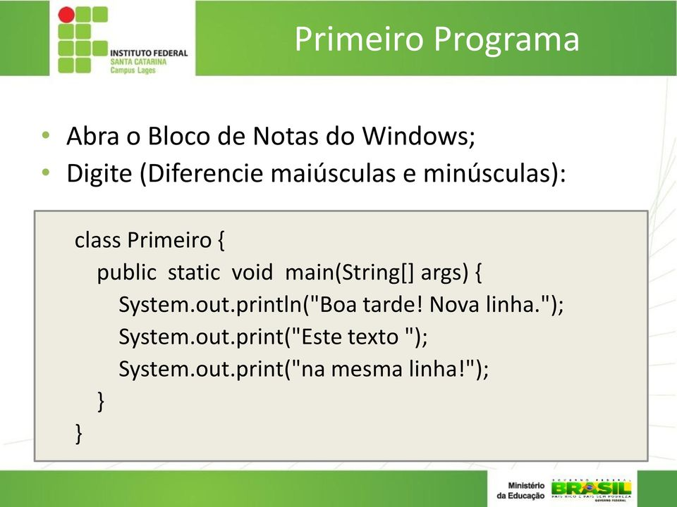 "void main(string[] args) { System.out.println(""Boa tarde! Nova linha."