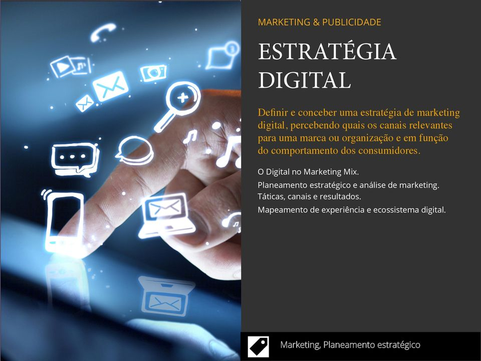 consumidores. O Digital no Marketing Mix. Planeamento estratégico e análise de marketing.