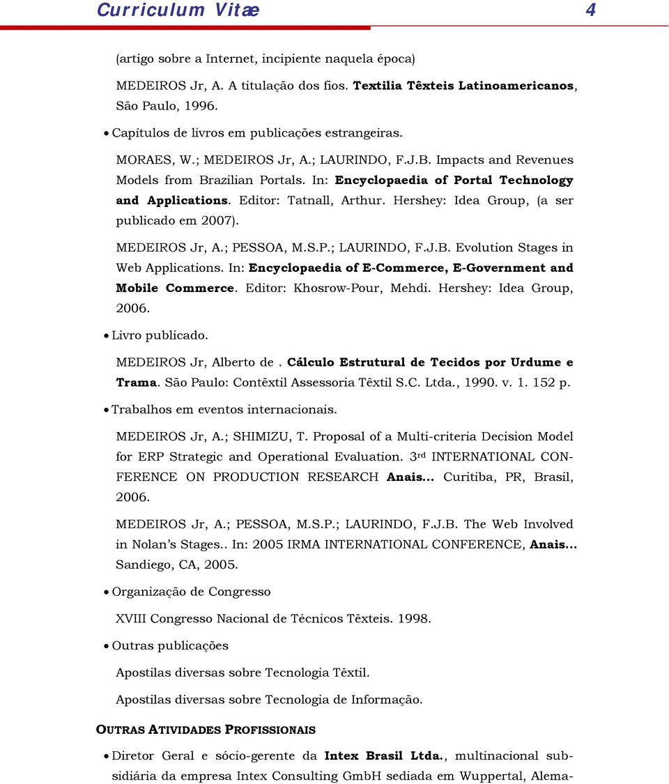 In: Encyclopaedia of Portal Technology and Applications. Editor: Tatnall, Arthur. Hershey: Idea Group, (a ser publicado em 2007). MEDEIROS Jr, A.; PESSOA, M.S.P.; LAURINDO, F.J.B.