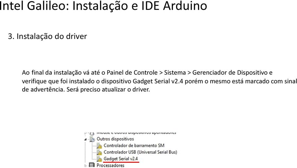 foi instalado o dispositivo Gadget Serial v2.