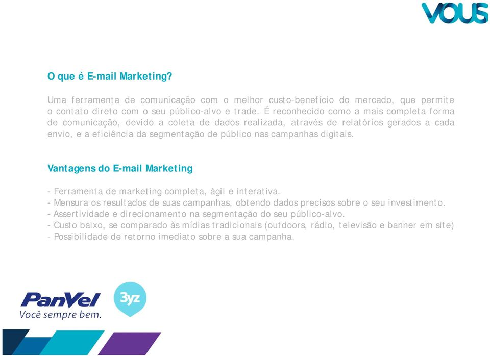 campanhas digitais. Vantagens do E-mail Marketing - Ferramenta de marketing completa, ágil e interativa.