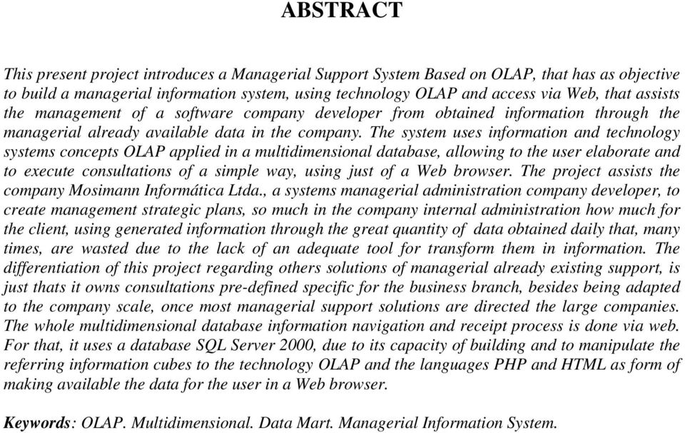 The system uses information and technology systems concepts OLAP applied in a multidimensional database, allowing to the user elaborate and to execute consultations of a simple way, using just of a