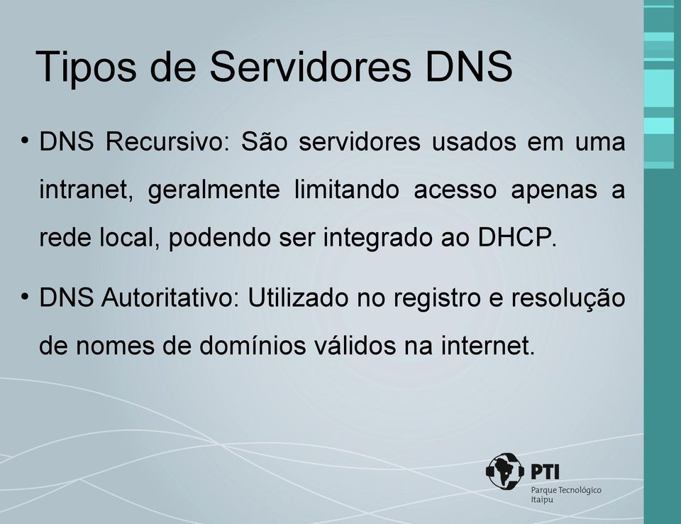 local, podendo ser integrado ao DHCP.