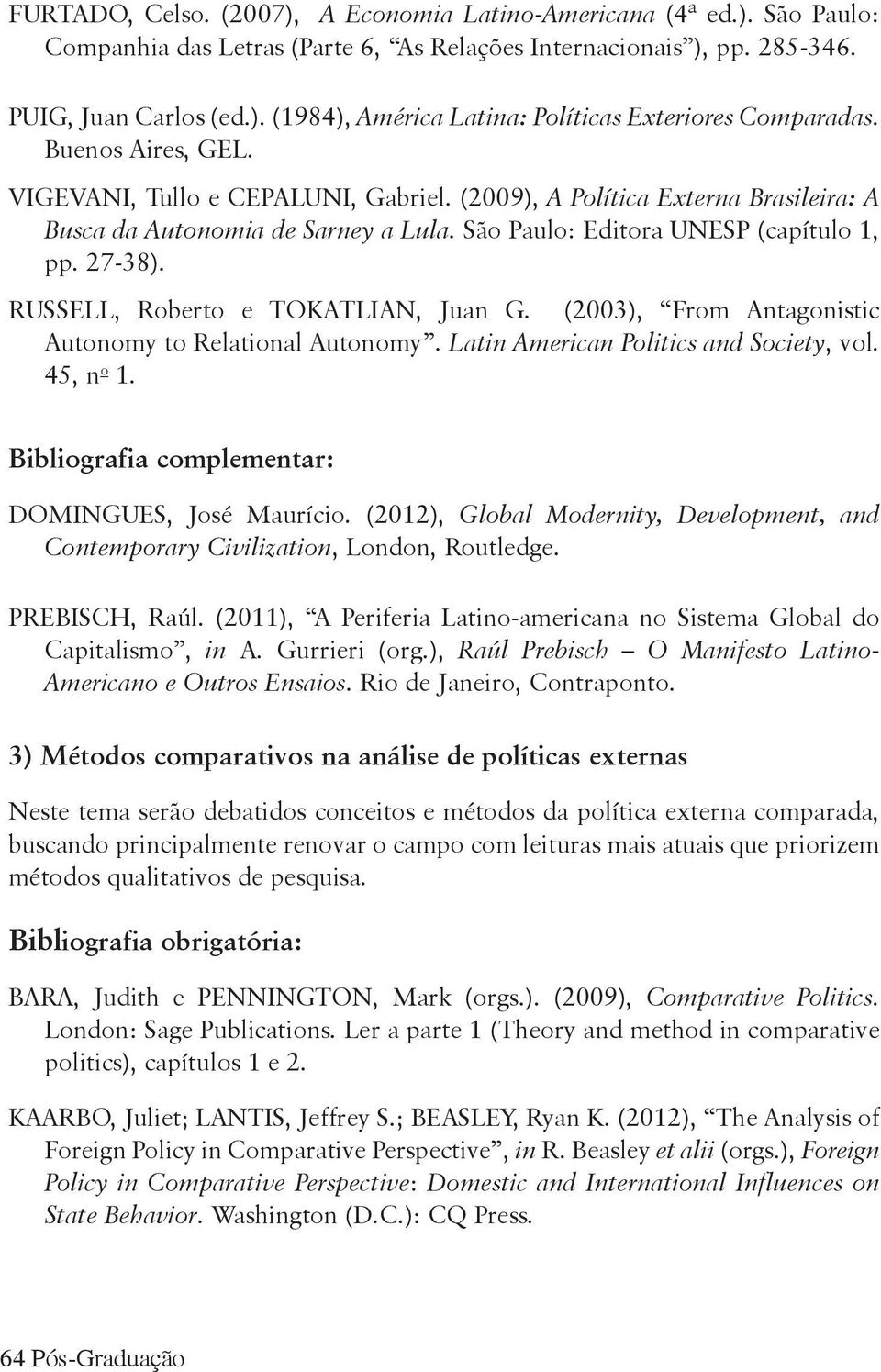 RUSSELL, Roberto e TOKATLIAN, Juan G. (2003), From Antagonistic Autonomy to Relational Autonomy. Latin American Politics and Society, vol. 45, n o 1.