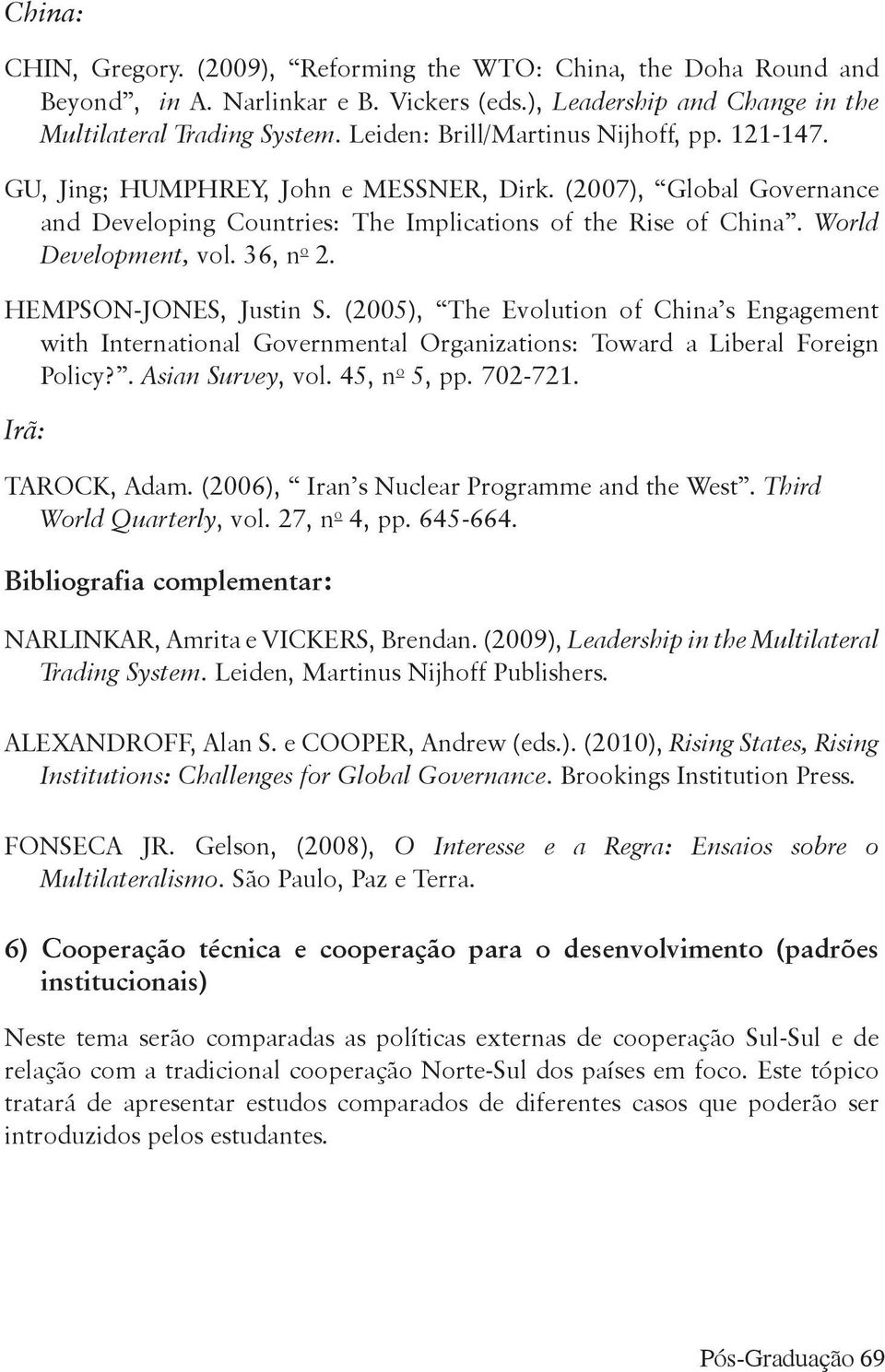 World Development, vol. 36, n o 2. HEMPSON-JONES, Justin S. (2005), The Evolution of China s Engagement with International Governmental Organizations: Toward a Liberal Foreign Policy?