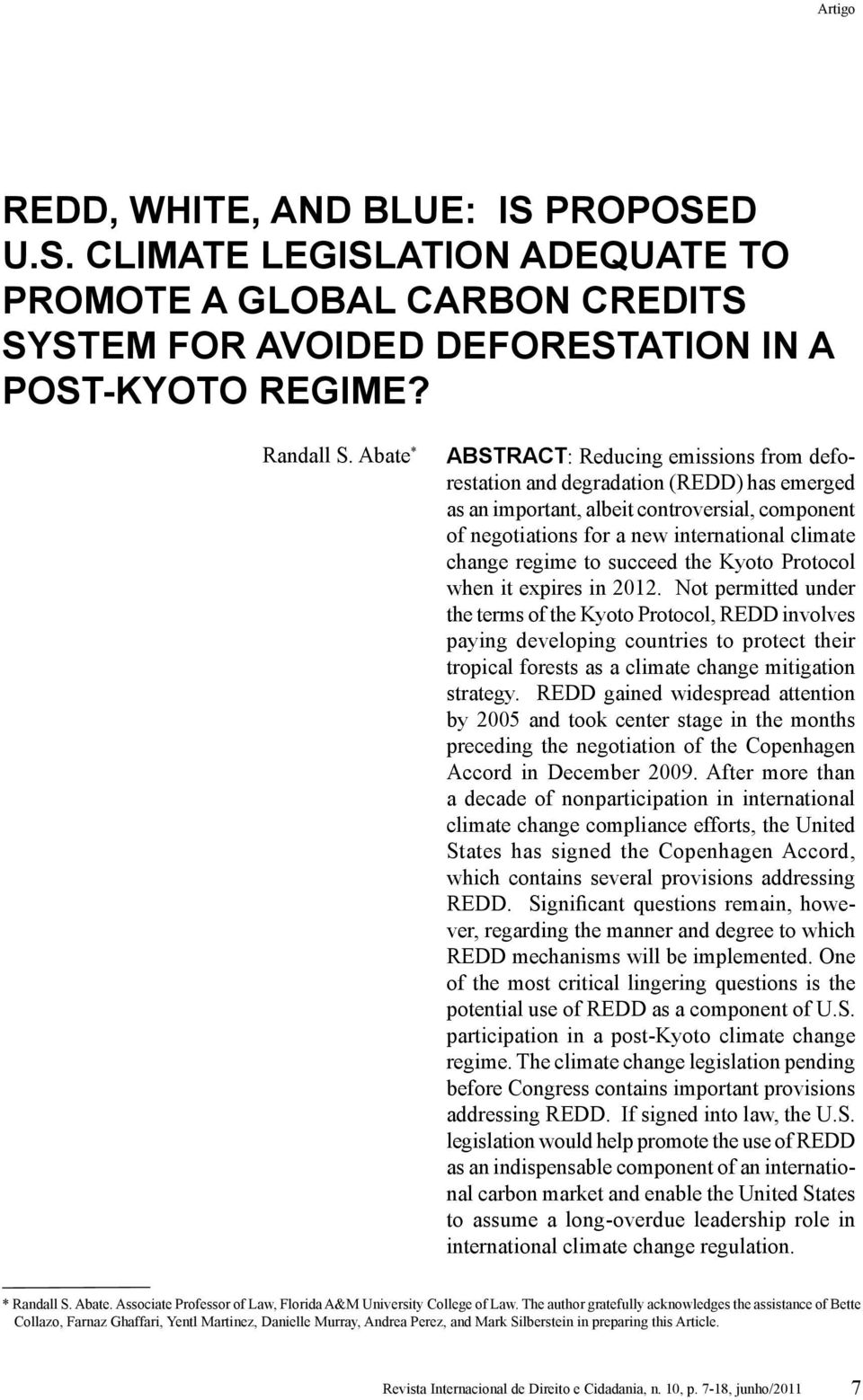 Abate * ABSTRACT: Reducing emissions from deforestation and degradation (REDD) has emerged as an important, albeit controversial, component of negotiations for a new international climate change