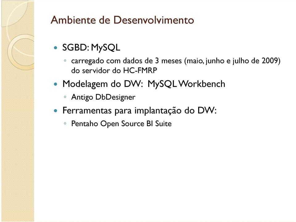 HC-FMRP Modelagem do DW: MySQL Workbench Antigo DbDesigner