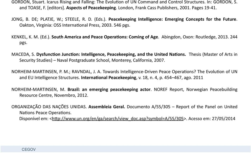 Abingdon, Oxon: Routledge, 2013. 244 pgs. MACEDA, S. Dysfunc0on Junc0on: Intelligence, Peacekeeping, and the United Na0ons.