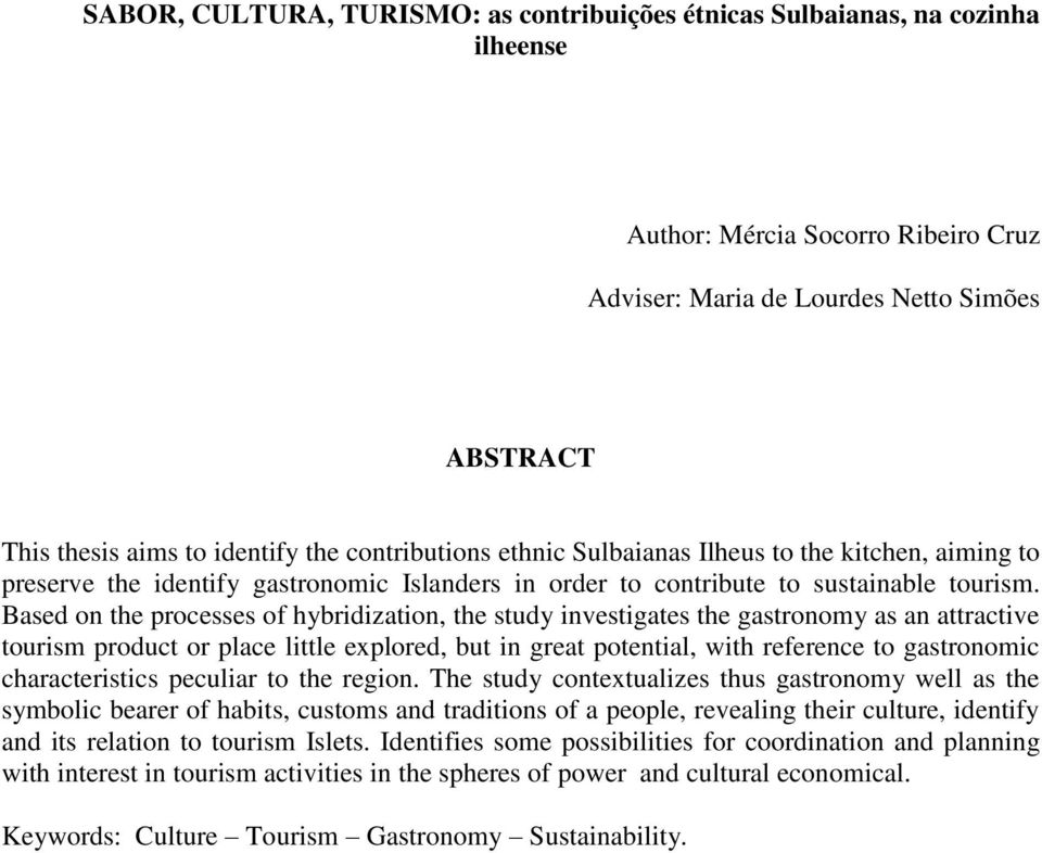 Based on the processes of hybridization, the study investigates the gastronomy as an attractive tourism product or place little explored, but in great potential, with reference to gastronomic