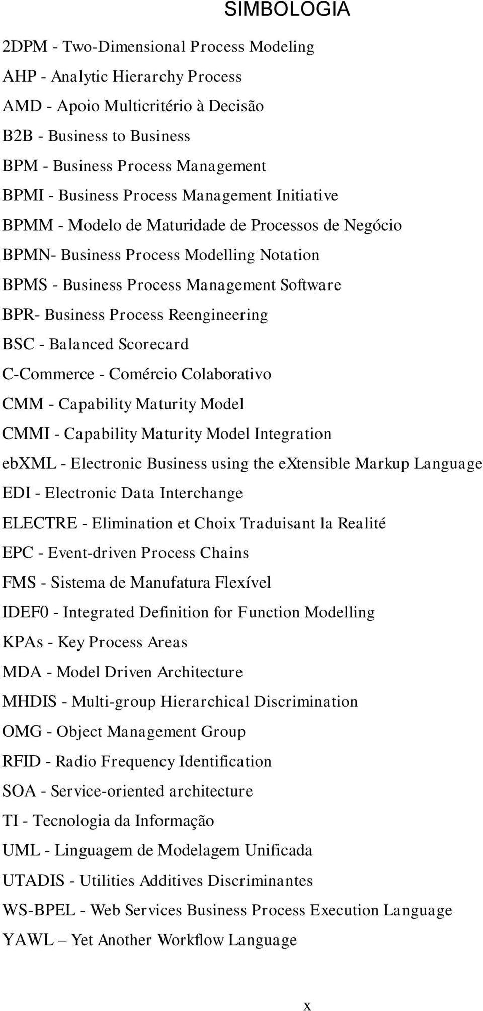 Reengineering BSC - Balanced Scorecard C-Commerce - Comércio Colaborativo CMM - Capability Maturity Model CMMI - Capability Maturity Model Integration ebxml - Electronic Business using the extensible