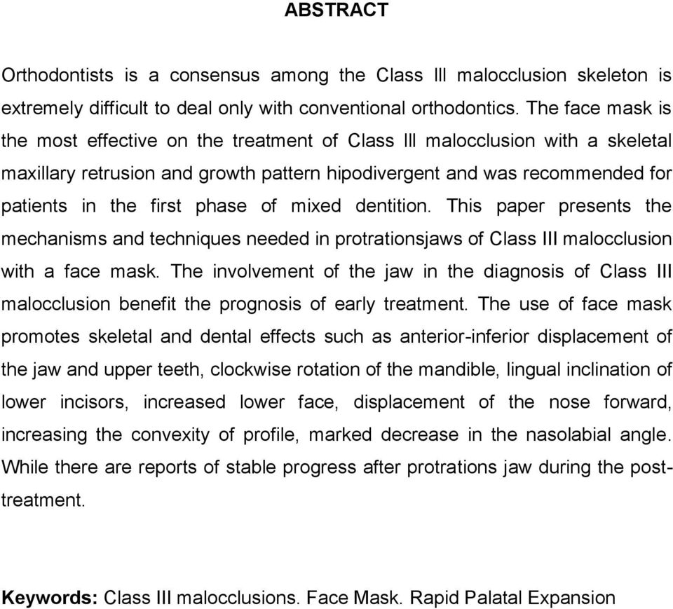 of mixed dentition. This paper presents the mechanisms and techniques needed in protrationsjaws of Class III malocclusion with a face mask.