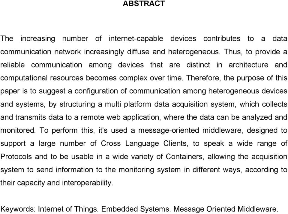 Therefore, the purpose of this paper is to suggest a configuration of communication among heterogeneous devices and systems, by structuring a multi platform data acquisition system, which collects