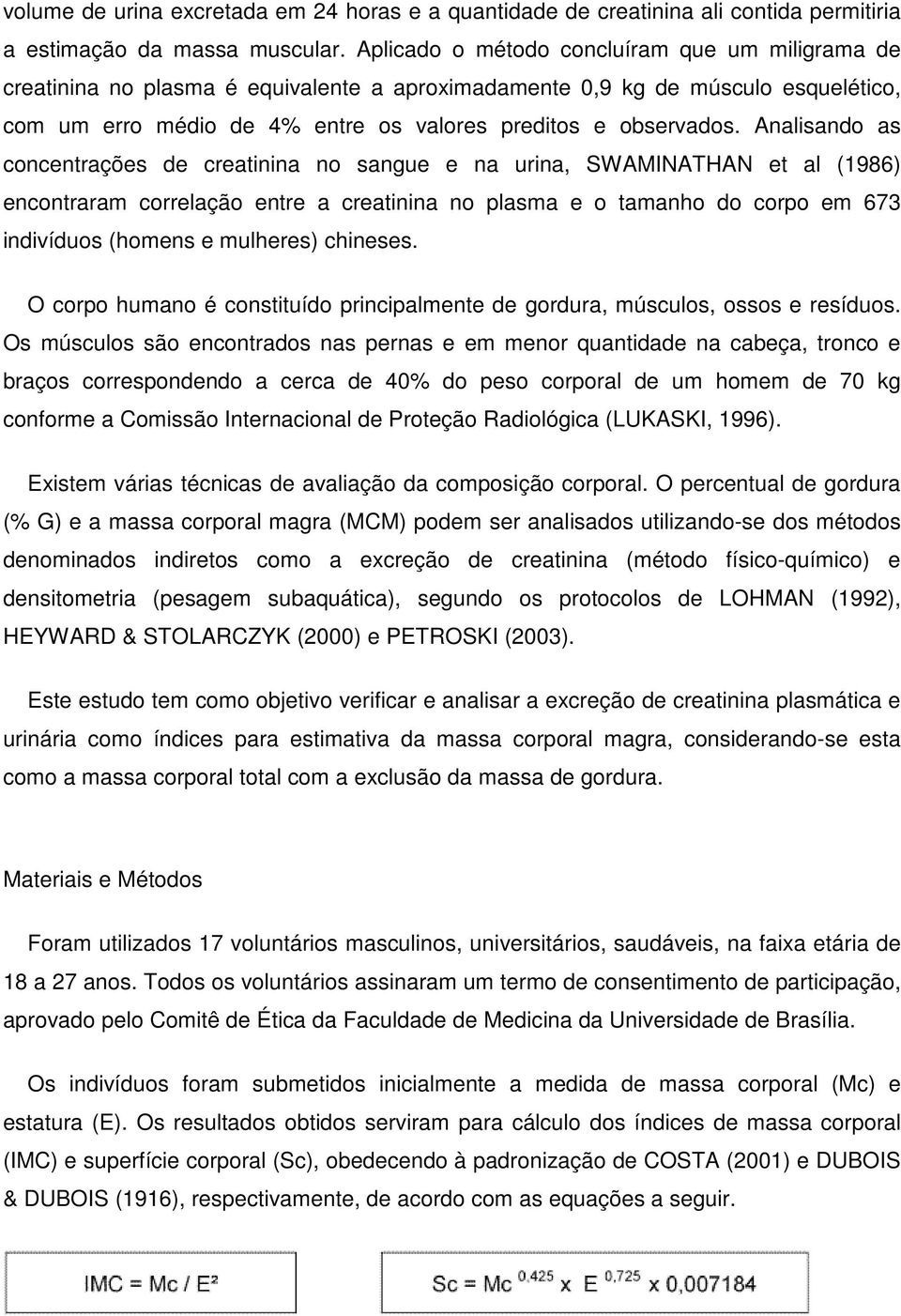 Analisando as concentrações de creatinina no sangue e na urina, SWAMINATHAN et al (1986) encontraram correlação entre a creatinina no plasma e o tamanho do corpo em 673 indivíduos (homens e mulheres)