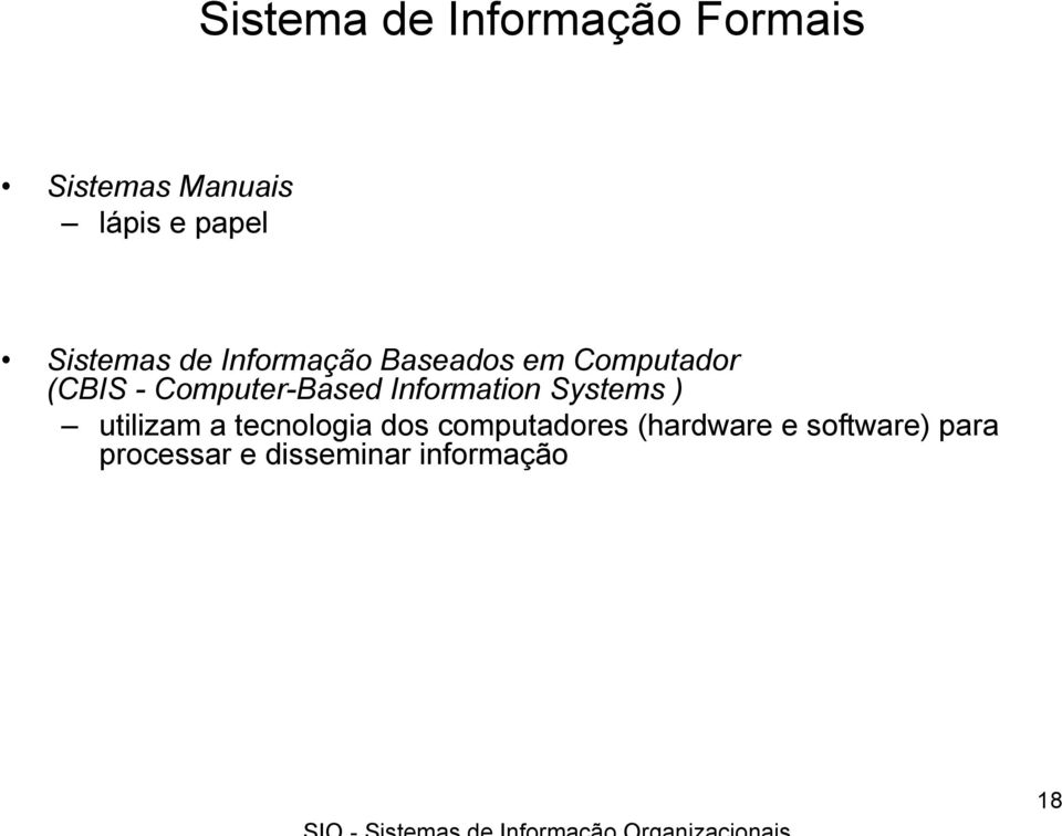 Computer-Based Information Systems ) utilizam a tecnologia dos
