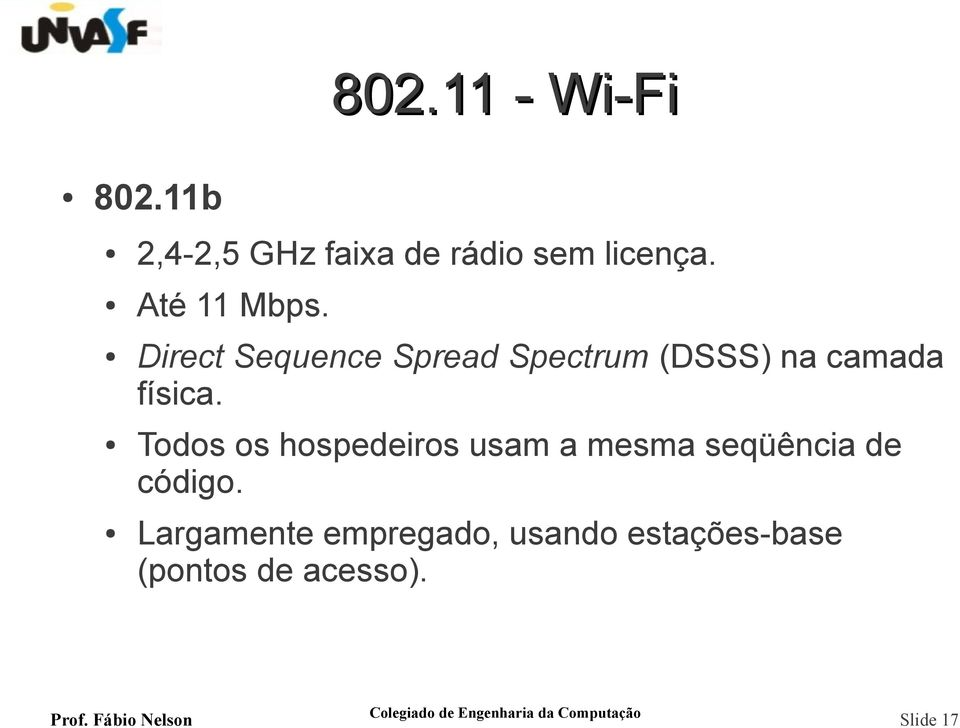 Direct Sequence Spread Spectrum (DSSS) na camada física.