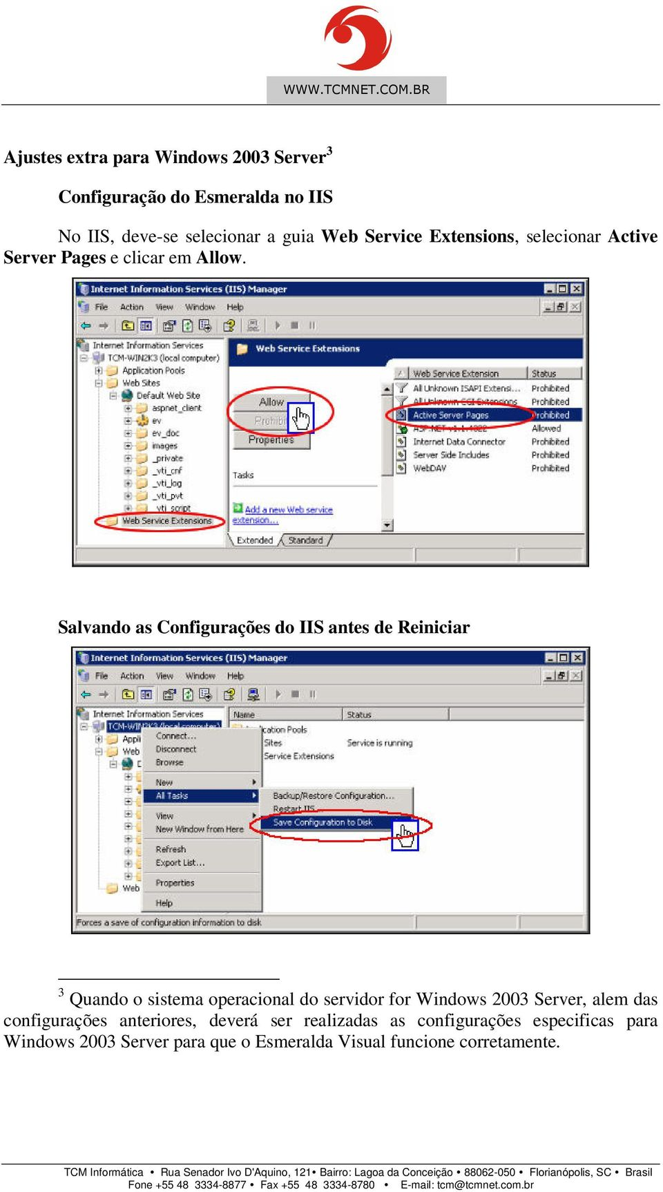 Salvando as Configurações do IIS antes de Reiniciar 3 Quando o sistema operacional do servidor for Windows 2003