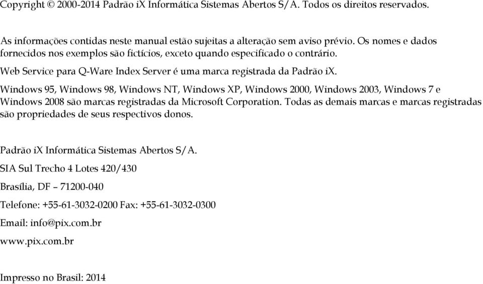 Windows 95, Windows 98, Windows NT, Windows XP, Windows 2000, Windows 2003, Windows 7 e Windows 2008 são marcas registradas da Microsoft Corporation.