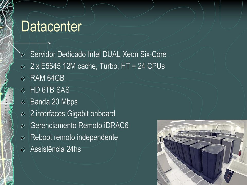 Banda 20 Mbps 2 interfaces Gigabit onboard Gerenciamento