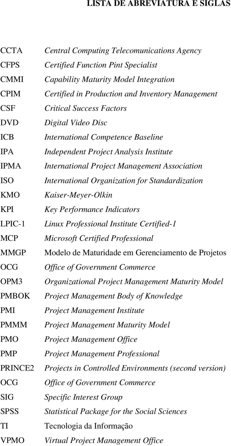 Baseline Independent Project Analysis Institute International Project Management Association International Organization for Standardization Kaiser-Meyer-Olkin Key Performance Indicators Linux