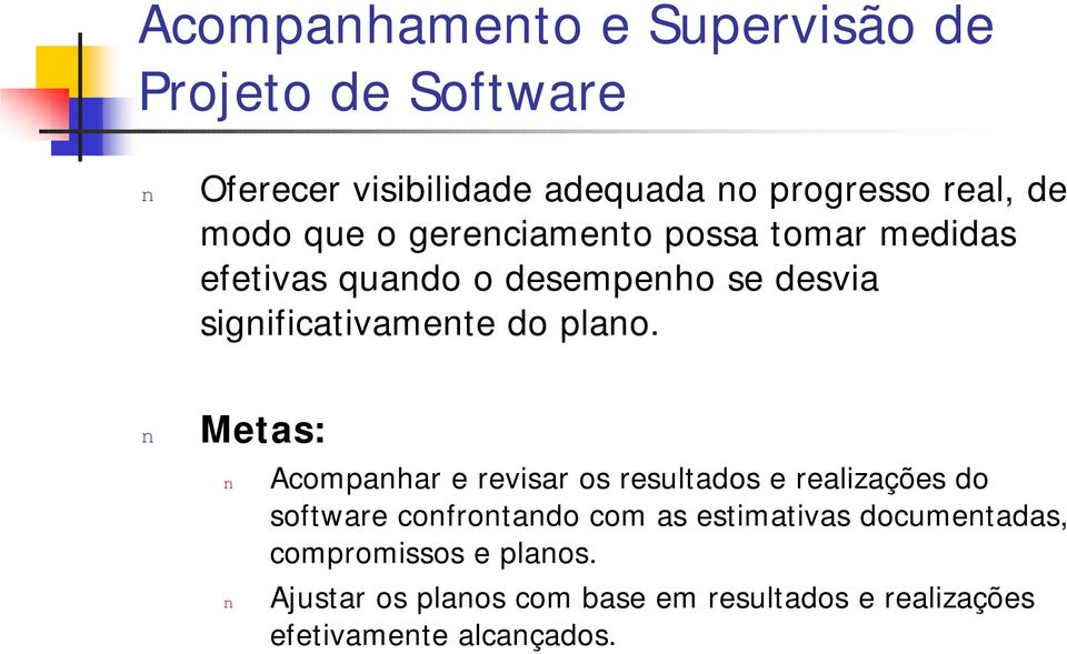 plao. Metas: Acompahar e revisar os resultados e realizações do software cofrotado com as estimativas