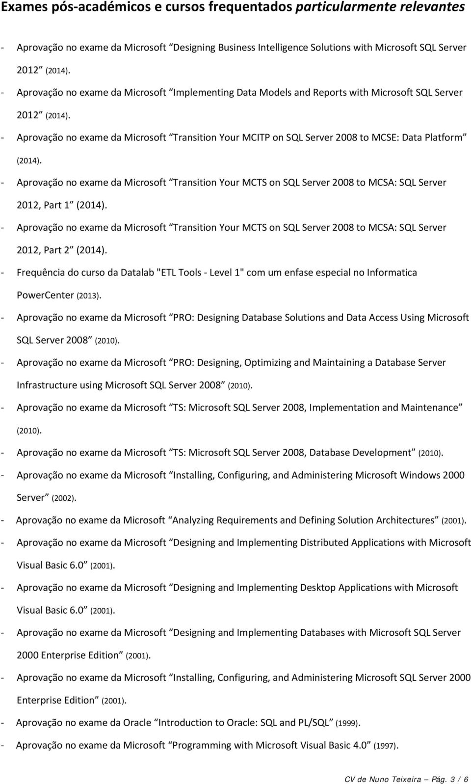 Aprovação no exame da Microsoft Transition Your MCITP on SQL Server 2008 to MCSE: Data Platform (2014).