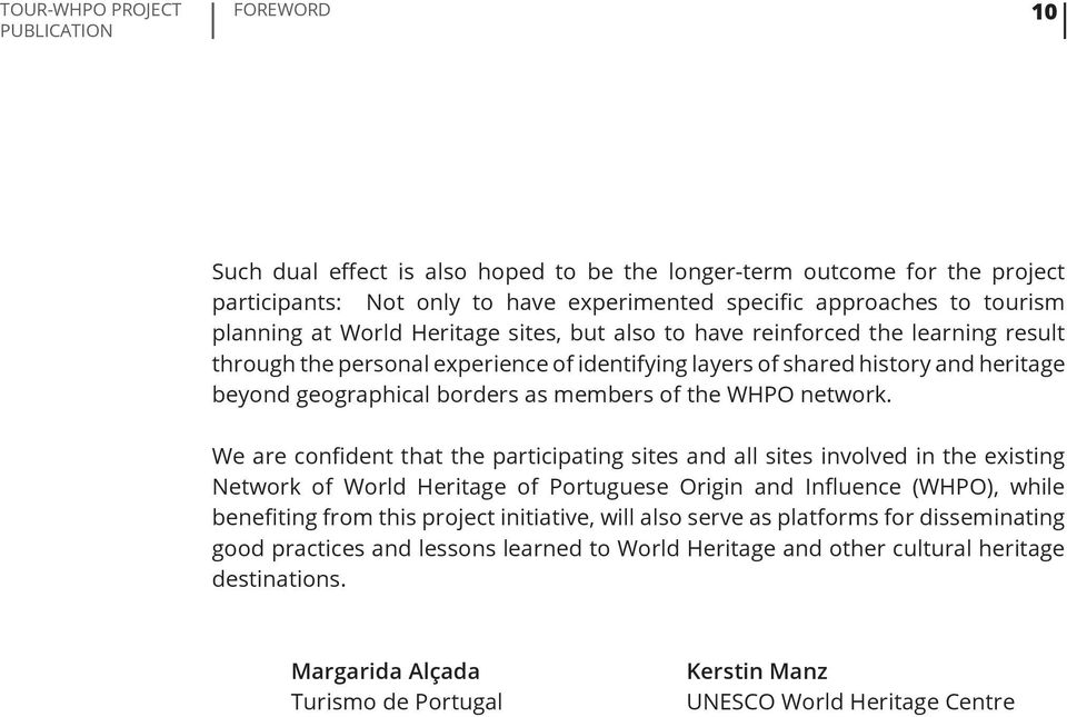 We are confident that the participating sites and all sites involved in the existing Network of World Heritage of Portuguese Origin and Influence (WHPO), while benefiting from this project