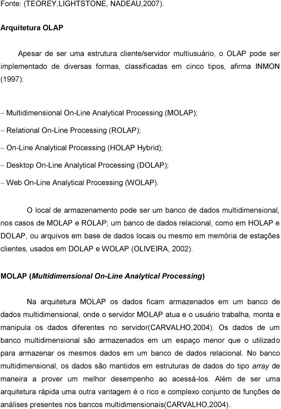 On-Line Analytical Processing (MOLAP); Relational On-Line Processing (ROLAP); On-Line Analytical Processing (HOLAP Hybrid); Desktop On-Line Analytical Processing (DOLAP); Web On-Line Analytical