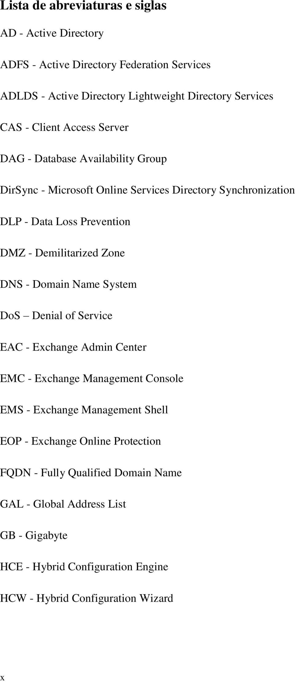 Demilitarized Zone DNS - Domain Name System DoS Denial of Service EAC - Exchange Admin Center EMC - Exchange Management Console EMS - Exchange Management Shell
