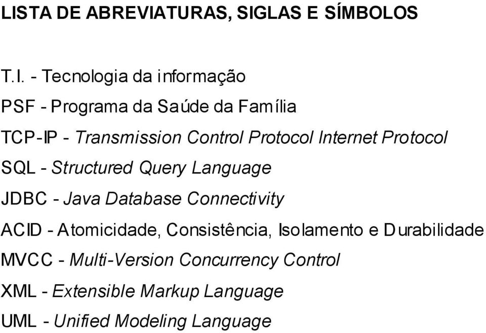 Language JDBC - Java Database Connectivity ACID - Atomicidade, Consistência, Isolamento e