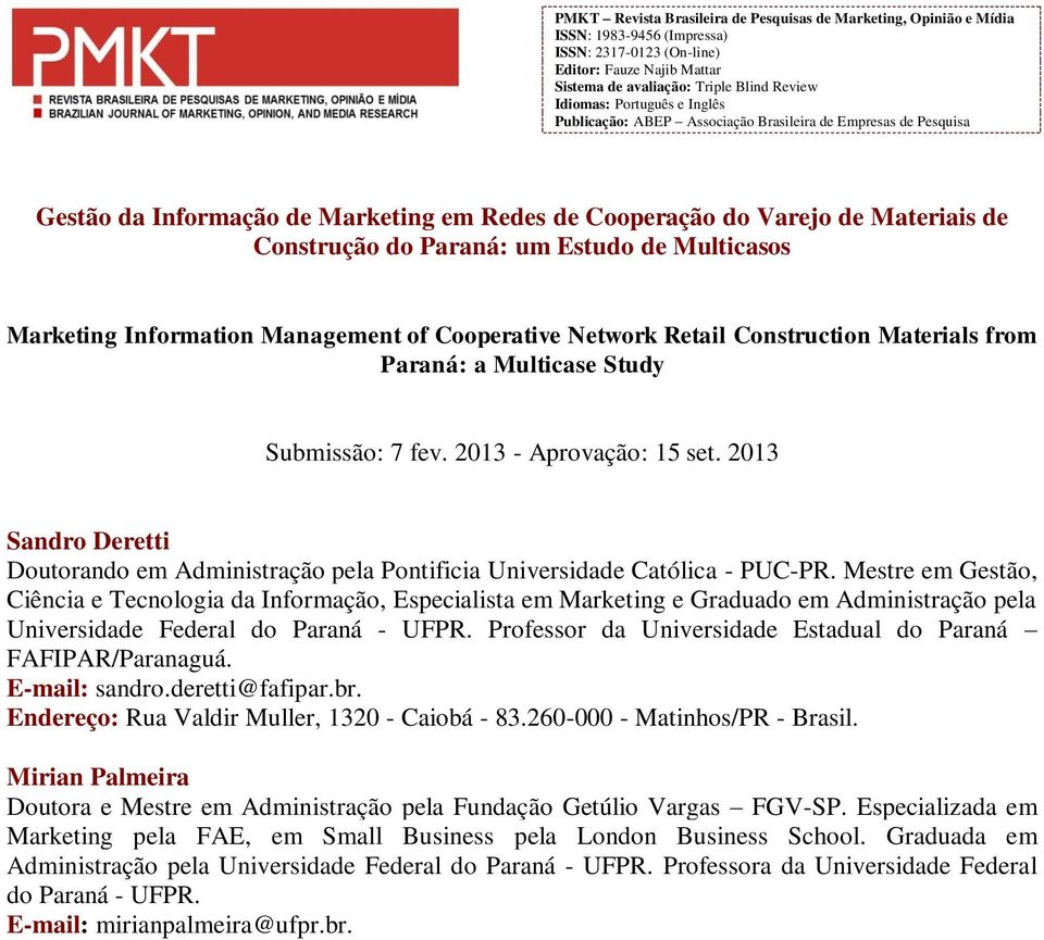 Multicasos Marketing Information Management of Cooperative Network Retail Construction Materials from Paraná: a Multicase Study Submissão: 7 fev. 2013 - Aprovação: 15 set.