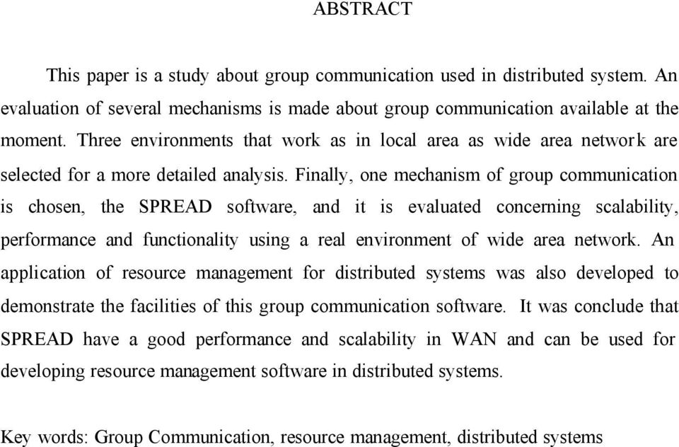 Finally, one mechanism of group communication is chosen, the SPREAD software, and it is evaluated concerning scalability, performance and functionality using a real environment of wide area network.