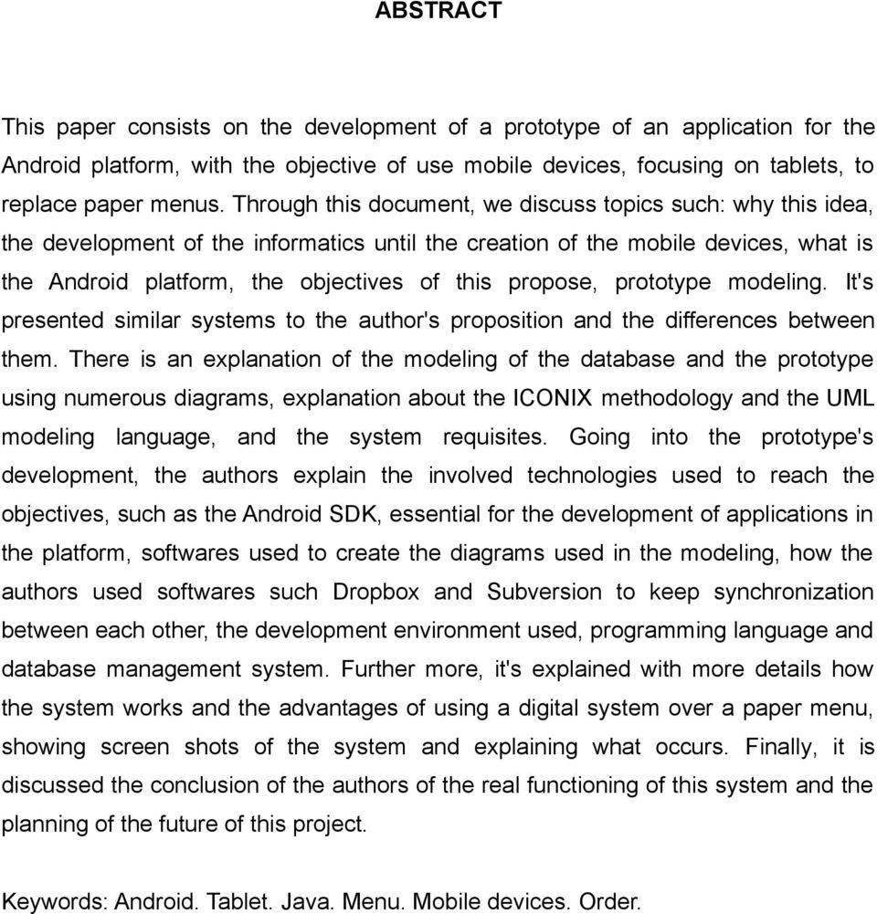 propose, prototype modeling. It's presented similar systems to the author's proposition and the differences between them.
