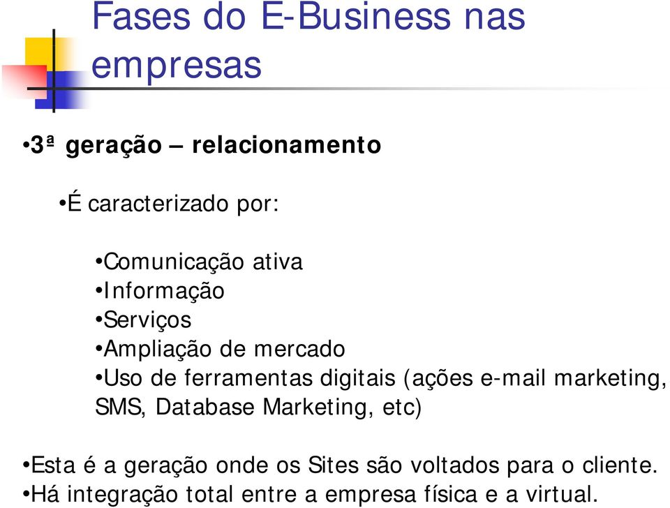 (ações e-mail marketing, SMS, Database Marketing, etc) é ã d ã l d l Esta é a geração