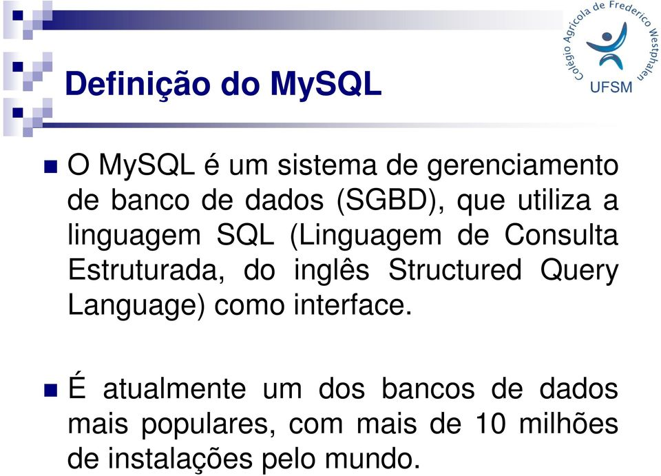 inglês Structured Query Language) como interface.