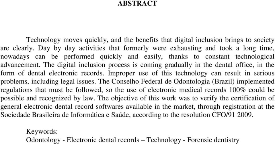 The digital inclusion process is coming gradually in the dental office, in the form of dental electronic records.