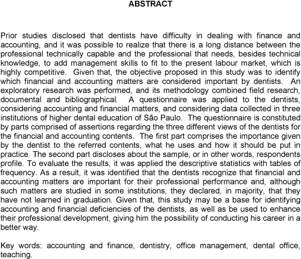 Given that, the objective proposed in this study was to identify which financial and accounting matters are considered important by dentists.