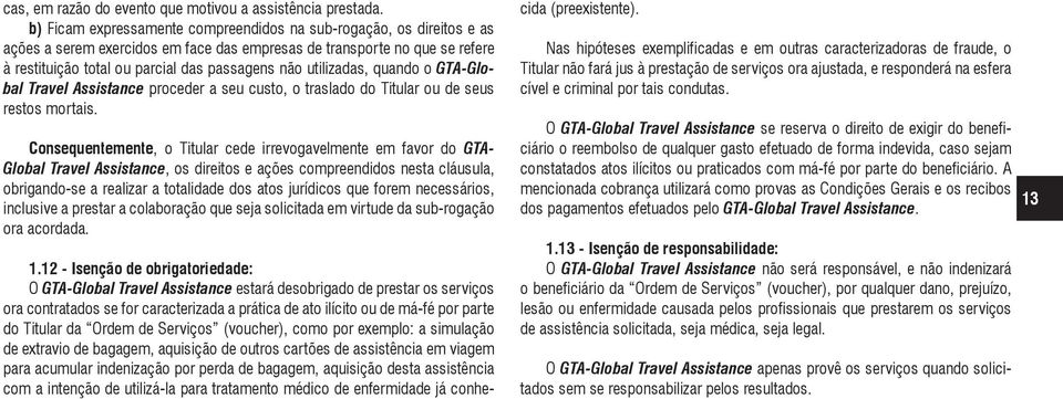 utilizadas, quando o GTA-Global Travel Assistance proceder a seu custo, o traslado do Titular ou de seus restos mortais.