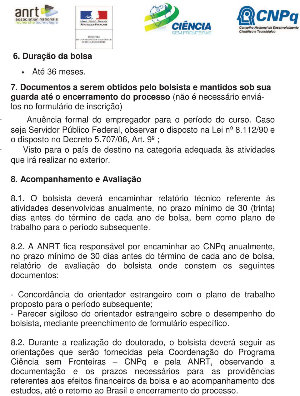 do curso. Caso seja Servidor Público Federal, observar o disposto na Lei nº 8.112/90 e o disposto no Decreto 5.707/06, Art.