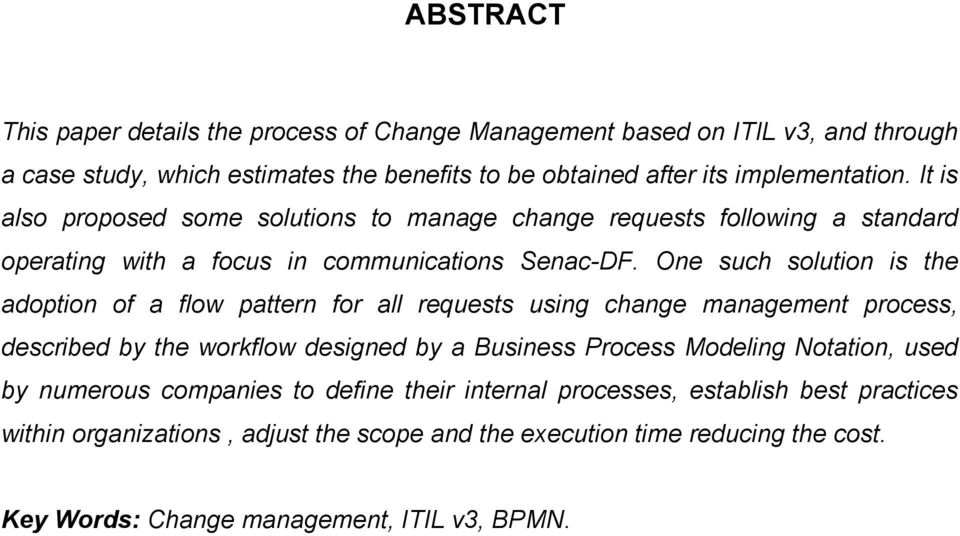One such solution is the adoption of a flow pattern for all requests using change management process, described by the workflow designed by a Business Process Modeling