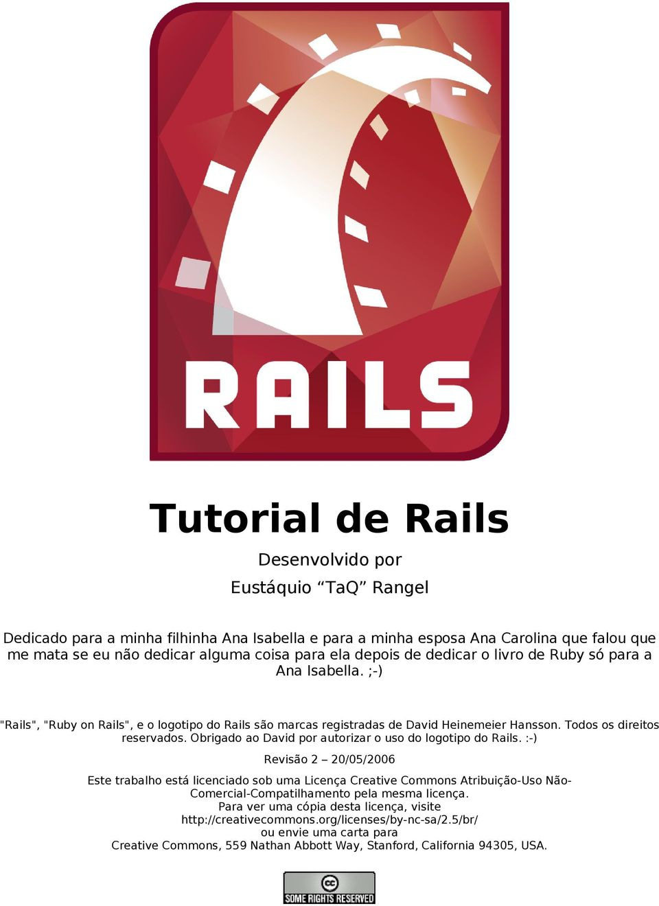 Obrigado ao David por autorizar o uso do logotipo do Rails.
