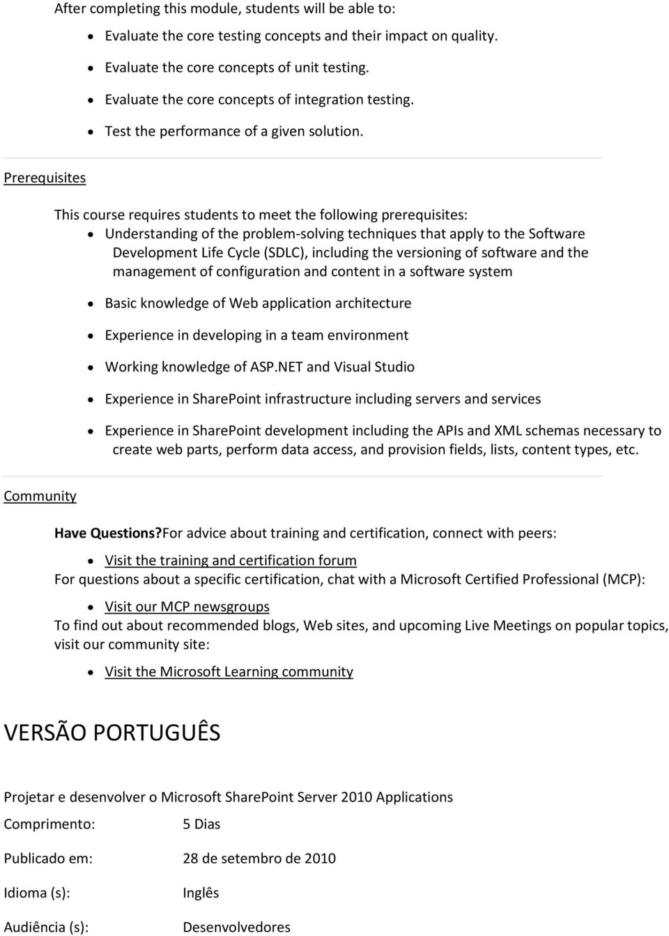 the versioning of software and the management of configuration and content in a software system Basic knowledge of Web application architecture Experience in developing in a team environment Working