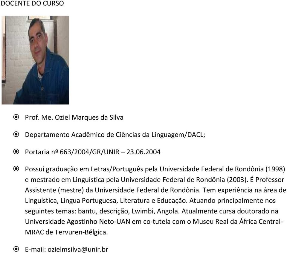 (2003). É Professor Assistente (mestre) da Universidade Federal de Rondônia.