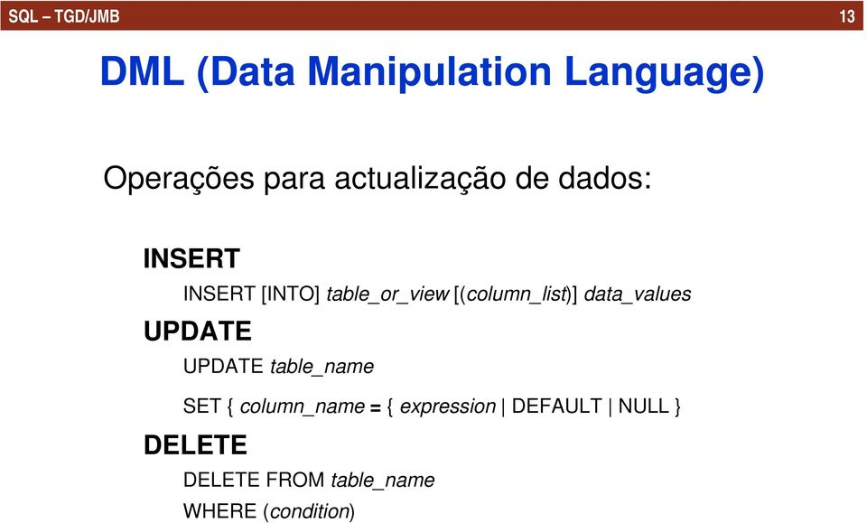 [(column_list)] data_values UPDATE UPDATE table_name SET {